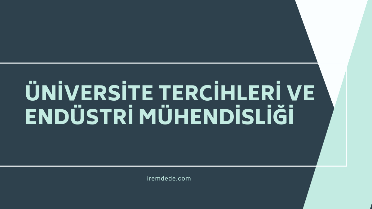 universite-tercihleri-ve -endustri-muhendisligi