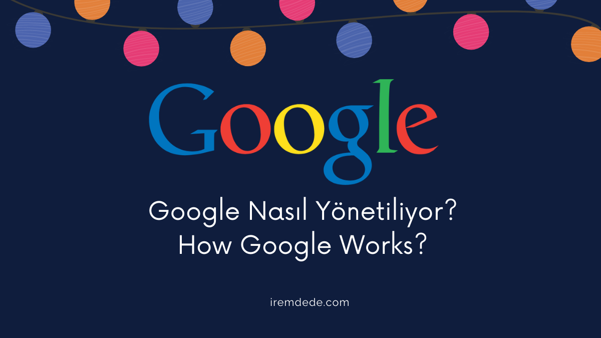 google-nasil-yonetiliyor-how-google-works