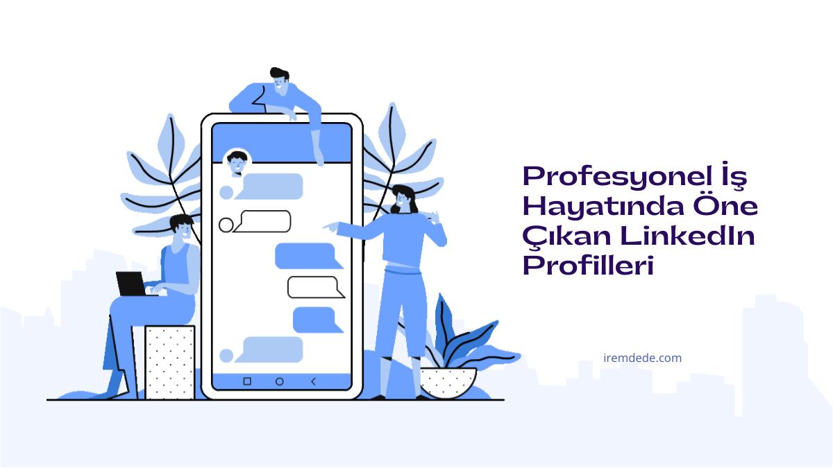 profesyonel-is-hayatinda-one-cikan-linkedin-profilleri